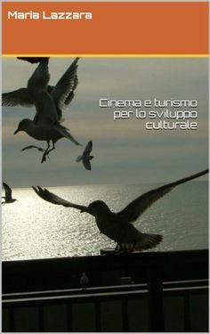 Cinema e turismo  per lo sviluppo culturale (Italian Edition) by Maria Lazzara, http://www.amazon.com/dp/B00IAV0Y3Y/ref=cm_sw_r_pi_dp_anG-sb13WV743
