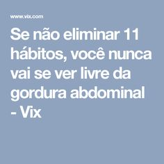 Se não eliminar 11 hábitos, você nunca vai se ver livre da gordura abdominal - Vix