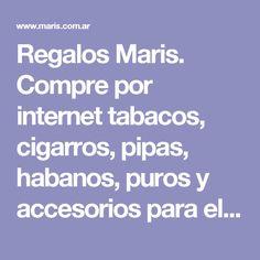Regalos Maris. Compre por internet tabacos, cigarros, pipas, habanos, puros y accesorios para el fumador, relojes y regalos con envios a todo el pais