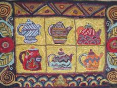 rug hooking - yes it's a rug but could also be a great acrylic painting - or series of six tea pots on small square canvases but definitely add the crazy boarders! That's the charm!