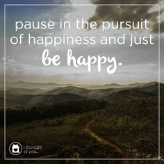 Pause in the pursuit of happiness and just be happy. #quote #inspiration #spreadhope