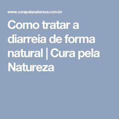 Como tratar a diarreia de forma natural   Cura pela Natureza