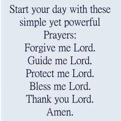 Image may contain: text that says 'Start your day with these simple yet powerful Prayers: Forgive me Lord. Guide me Lord. Protect me Lord. Bless me Lord. Prayer Scriptures, Bible Prayers, Faith Prayer, God Prayer, Prayer Quotes, Faith Quotes, Bible Quotes, Best Life Quotes, Blessed Life Quotes