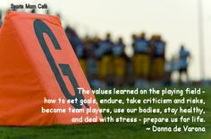 The values learned on the playing field - how to set goals, endure, take criticism and risks, become team players, use our bodies, stay healthy, and deal with stress - prepare us for life. ~ Donna de Varona Dealing With Stress, Sports Mom, Team Player, Great Women, Setting Goals, Our Body, Mom And Dad, How To Stay Healthy, Bodies