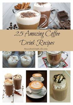 25 Amazing Coffee Drink Recipes;  Hot, whipped, spiked or iced; enjoy your java in bold and decadent new ways with these 25 amazing coffee drink recipes! Mochas, Lattes, Cappuccinos and more!