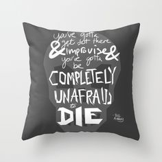 Completely Unafraid to Die (Bill Murray Quote) Improv Art Vice Throw Pillow $20