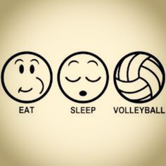 EAT SLEEP VOLEYBALL :)