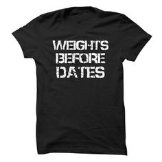Weights Before Dates >> Click Visit Site to get yours beautiful Shirts & Hoodies - Only $19 - $21. #tshirts, #photo, #image, #hoodie, #shirt, #xmas, #christmas, #gift, #presents, #FitnessShirts