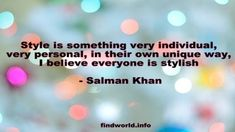 Style is something very individual, very personal, and in their own unique way, I believe everyone is stylish Salman Khan Quotes, Believe, Stylish, Unique