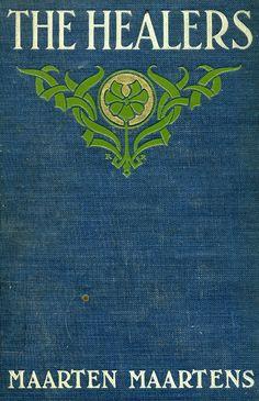 'The healers' by Maarten Maartens. D. Appleton and Co., New York, 1906