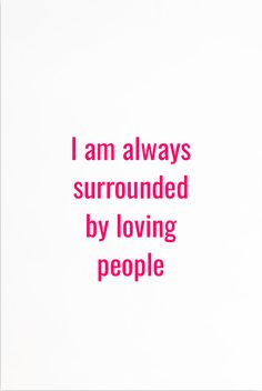 I am always surrounded by loving people. . Lr health affirmation