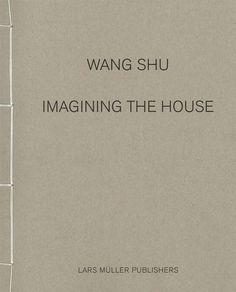 Imagining the House / Wang Shu