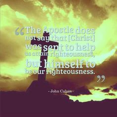 The Lord is our righteousness. Psalms, John Calvin, Reformed Theology, Righteousness, Christ, Lord, Sayings, Quotes