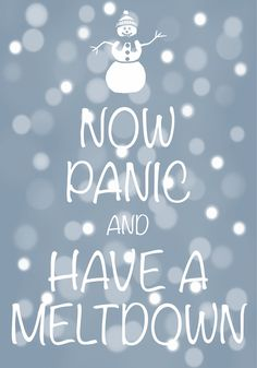 now panic and have a meltdown / Created with Keep Calm and Carry On for iOS #keepcalm #nowpanic #snowman