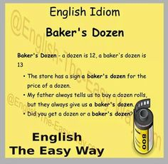 #EnglishIdiom A baker's dozen is _____.  1. 13 2. none http://english-the-easy-way.com/Idioms/Idioms_Page.html
