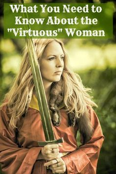 What You Need to Know About the Virtuous Woman.  **Excellent post...I really need to read and apply!*