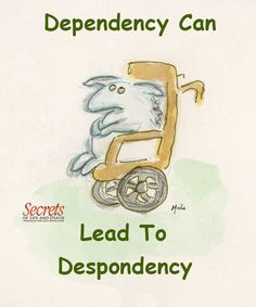 Dependency can lead to Despondency.