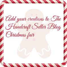 Join 'The Handcraft Seller Blog' and add your creations for Christmas Fair: http://thehandcraftsellerblog.blogspot.it/p/the-handcrafter.html