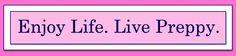 enjoy life. live preppy.