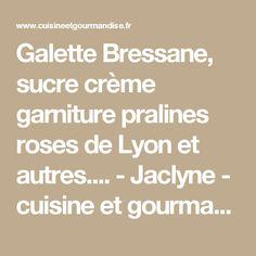 Galette Bressane, sucre crème garniture pralines roses de Lyon et autres.... - Jaclyne - cuisine et gourmandise