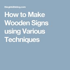 How to Make Wooden Signs using Various Techniques