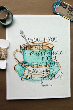 "Peter Pan: ""Would you like an adventure now or shall we have our tea first?"" - another quote with coffee but love the colors for my kitchen"