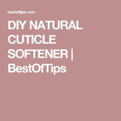 DIY NATURAL CUTICLE SOFTENER | BestOfTips