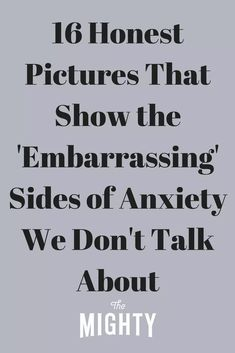 16 Honest Pictures That Show the 'Embarrassing' Sides of Anxiety | The Mighty