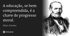 A educação, se bem compreendida, é a chave do progresso moral. — Allan Kardec