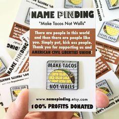 Make tacos not walls pin