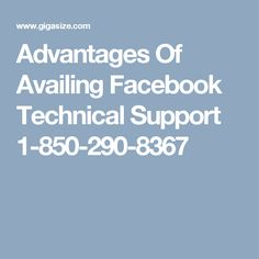 Advantages Of Availing Facebook Technical Support 1-850-290-8367