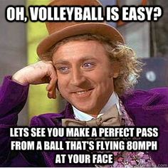 oh volleyball is easy lets see you make a perfect pass fro - Creepy Wonka