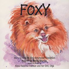 'FOXY' by children's author Olga M. Dey-Bergmoser Thompson ~ a charming story about the adoption of a Pomeranian rescue pup. Illustrated by Wendy Morriss. Book Publishing Companies, Children's Books, Book Design, Pup, Adoption, Author, Illustration, Kid Books