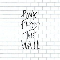 The Wall, Pink Floyd.
