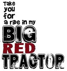 Take you on a ride on my BIG RED Tractor