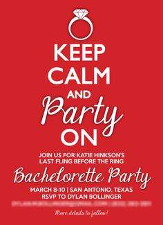 Keep Calm Bachelorette Invite but I will change it to Throw Back Throw Down