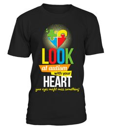 "# Look At Autism With Your Heart ! .  Special Offer, not available anywhere else!      Available in a variety of styles and colors      Buy yours now before it is too late!      Secured payment via Visa / Mastercard / Amex / PayPal / iDeal      How to place an order            Choose the model from the drop-down menu      Click on ""Buy it now""      Choose the size and the quantity      Add your delivery address and bank details      And that's it!"