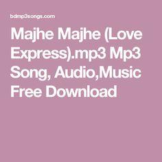 Majhe Majhe (Love Express).mp3 Mp3 Song, Audio,Music Free Download