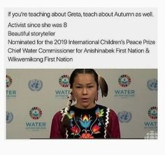 Autumn Peltier, a Anishinaabe girl from Wikwemikong First Nation, addresses world leaders at the United Nations about protecting water. Faith In Humanity Restored, Intersectional Feminism, Badass Women, Equal Rights, The More You Know, Women In History, History Facts, Things To Know, Social Justice