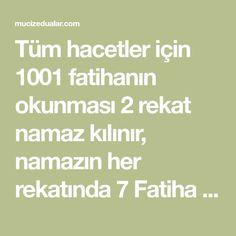 Tüm hacetler için 1001 fatihanın okunması 2 rekat namaz kılınır, namazın her rekatında 7 Fatiha ile 3 ihlas okunur. Selamdan sonra istiğfar, salavat ve hamd Allah, God, Allah Islam