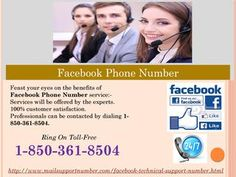 Is Facebook Phone Number the Best thing since sliced bread 1-850-361-8504? Of course, it is. There is not any doubt that our Facebook Phone Number 1-850-361-8504 is the best thing since slice bread. Now, the time has come when you can enjoy your Facebook services without any obstacle. So, feel comfortable and make a call on our toll-free number and stay updated with us. For more information. http://www.mailsupportnumber.com/facebook-technical-support-number.html FACEBOOK PHONE NUMBER