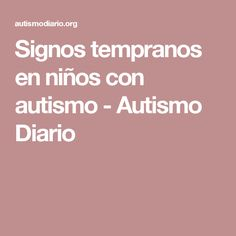 Signos tempranos en niños con autismo - Autismo Diario