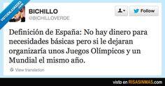 Definición de España: No hay dinero para necesidades básicas pero si le dejaran organizaría unos Juegos Olímpicos y un Mundial el mismo año.