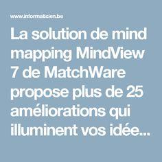 La solution de mind mapping MindView 7 de MatchWare propose plus de 25 améliorations qui illuminent vos idées comme jamais auparavant - Press Releases - Informaticien.be
