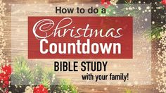 CHRISTMAS COUNTDOWN BIBLE STUDY!! Such a FUN WAY to tell the real Christmas story as a family! Great step by step directions on how to do the countdown and what to use.