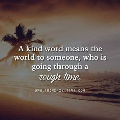 A Kind Word Means The World