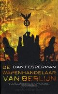 De wapenhandelaar van Berlijn. Dan Fesperman. Een beruchte miljonair en een gevallen geschiedenisleraar delen een vreselijk geheim dat te maken heeft met geheime documenten uit de Tweede Wereldoorlog.