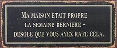 Humour Poster Plaque En Métal - Ma Maison Etait Propre La Semaine Derniere - Desole Que Vous Ayez Rate Cela