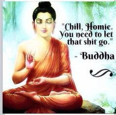 No kidding. You're never gonna be able to move forward if you can't learn to let go of the things you can't change....amen Buddha lol
