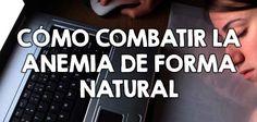 Cómo combatir la anemia de forma natural  http://nutricionysaludyg.com/salud/como-prevenir-anemia/